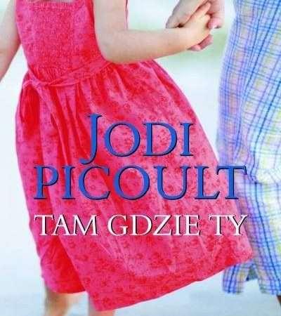 Jodi Picoult, Tam gdzie ty