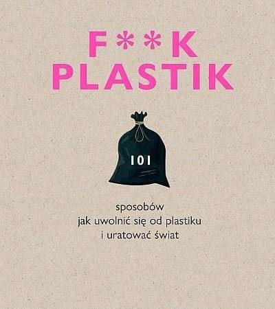 101 sposobów, jak uwolnić się od plastiku i uratować świat